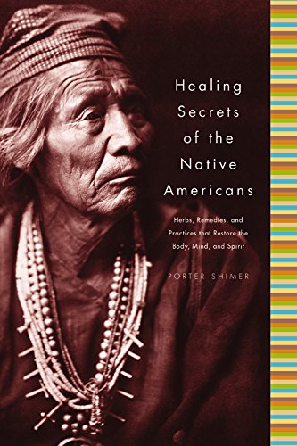 Healing Secrets of the Native Americans: Herbs, Remedies, and Practices That Restore the Body, Refresh the Mind, and Rebuild the Spirit -