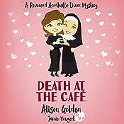 Death at the Cafe: A Reverend Annabelle Dixon Cozy Mystery, Volume 1 | Jamie Vougeot, Alison Golden