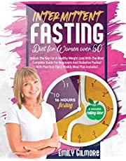 Intermittent Fasting for Women over 50: Unlock The Key For A Healthy Weight Loss With The Most Complete Guide For Beginners And Diabetics Packed With Practical Tips | Weekly Meal Plan Included