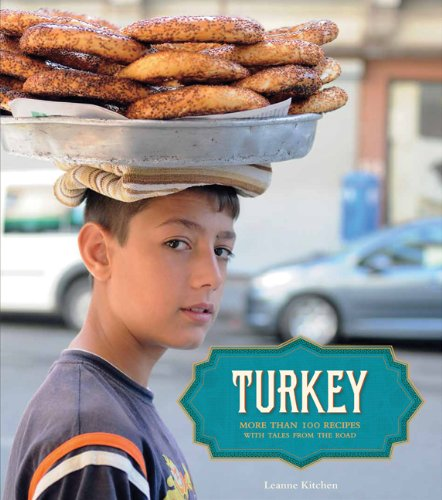 Turkey: More than 100 Recipes, with Tales from the Road by Leanne Kitchen