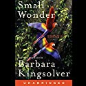 Small Wonder Audiobook by Barbara Kingsolver Narrated by Barbara Kingsolver