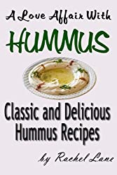A Love Affair With Hummus: Classic and Delicious Hummus Recipes (Love Affair With Food Book 1) (English Edition)
