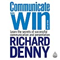 Communicate to Win Audiobook by Richard Denny Narrated by Richard Denny