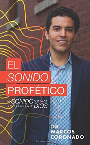 El Sonido Profetico Un sonido que nace en el corazon de Dios  [Coronado Ortega, Dr Marcos Alberto] (Tapa Blanda)