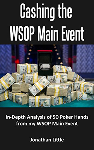 (Cashing the WSOP Main Event: In-Depth Analysis of 54 Poker Hands from My WSOP Main Event)