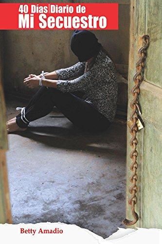 Descargar Libro 40 Dias: Diario De Mi Secuestro Betty Amadio