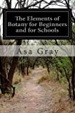 The Elements of Botany for Beginners and for Schools, Asa Gray, 1499672799