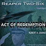 Reaper Two-Six: Year 6: Act of Redemption (Volume 2) | Robert A. Grand