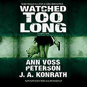 Watched Too Long: A Thriller: Val Ryker, Book 3.5 | Ann Voss Peterson, J.A. Konrath