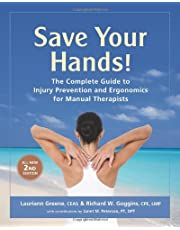 Save Your Hands!: The Complete Guide to Injury Prevention and Ergonomics for Manual Therapists