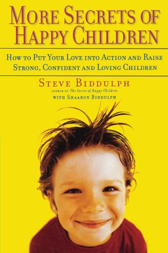 More Secrets of Happy Children: Embrace Your Power as a Parent--and Help Your Children be Confident, Positive, Well-Adjusted and Happy