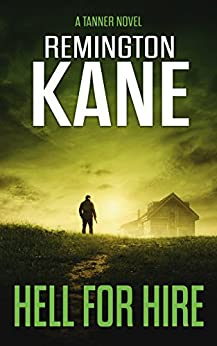 Hell For Hire (A Tanner Novel Book 13) by [Kane, Remington]