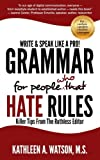 Grammar For People Who Hate Rules: Killer Tips From The Ruthless Editor