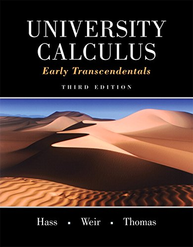 University Calculus: Early Transcendentals (3rd Edition) by Joel R. Hass, Maurice D. Weir, George B. Thomas Jr..pdf