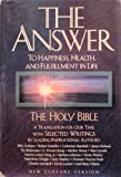 The Answer: To Happiness, Health, and Fulfillment in Life : The Holy Bible Translated for Our Time With Selected Writings by Leading Inspirational Authors