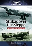 img - for Stukas Over the Steppe: The Blitzkrieg in the East, 1941-1945 (Luftwaffe at War) book / textbook / text book