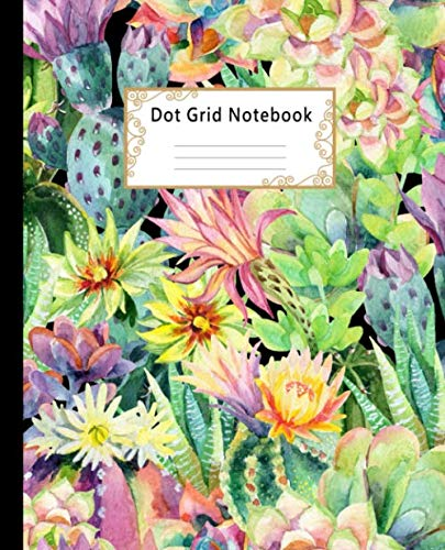 Dot grid Notebook: Dotted Paper Journal:  Hand Drawn Watercolor Blooming Cactus for Graphing Pad, Design Book, Work Book, Planner, Dotted Notebook, Bullet Journal, Sketch Book, Math Book (Graphing Paper Sketchbook)