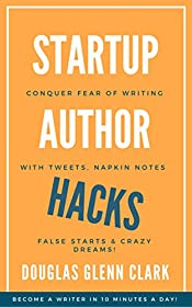 Startup Author Hacks: Conquer Fear of Writing with Tweets, Napkin Notes, False Starts and Crazy Dreams