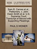 Sam R. Carnes et Al. , Petitioners, V. John Owen Smith et Al. U. S. Supreme Court Transcript of Record with Supporting Pleadings, Paul S. Weiner, 127066154X