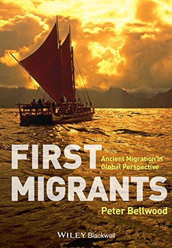 First Migrants: Ancient Migration in Global Perspective - Bellwood Collection