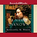 A Name Unknown: Shadows Over England, Book 1 Audiobook by Roseanna M. White Narrated by Liz Pearce