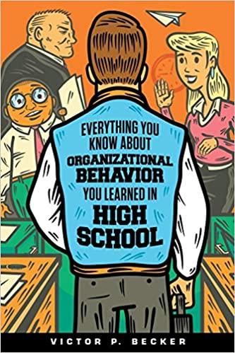 Everything You Know About Organizational Behavior You Learned in High School