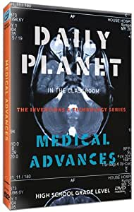 Daily Planet in the Classroom Inventions & Technology: Medical Advances
