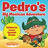 Pedro s Big Mexican Adventure | Children s Learn Spanish Books