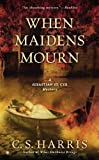 img - for When Maidens Mourn: A Sebastian St. Cyr Mystery by C.S. Harris (Mar 5 2013) book / textbook / text book
