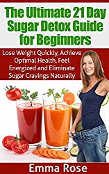 Sugar Detox Guide for Beginners: Lose Weight Quickly, Achieve Optimal Health, Feel Energized & Eliminate Sugar Cravings Naturally: sugar addiction, sugar ... diabetes, processed sugar (English Edition)