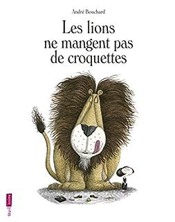 Les lions ne mangent pas de croquettes, Bouchard, André