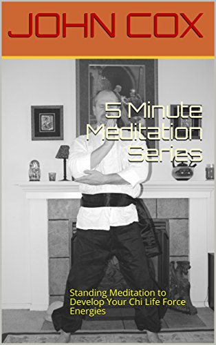 5 Minute Meditation Series: Standing Meditation to Develop Your Chi Life Force Energies (Chi Mediation Book 4)