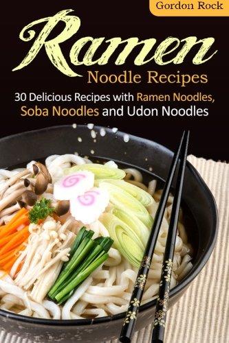 Ramen Noodle Recipes: 30 Delicious Recipes with Ramen Noodles, Soba Noodles and Udon Noodles pdf epub