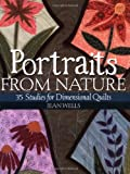 Portraits from Nature: 35 Studies for Dimensional Quilts