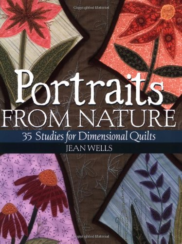 Portraits from Nature: 35 Studies for Dimensional - Quilt Patchwork Natures