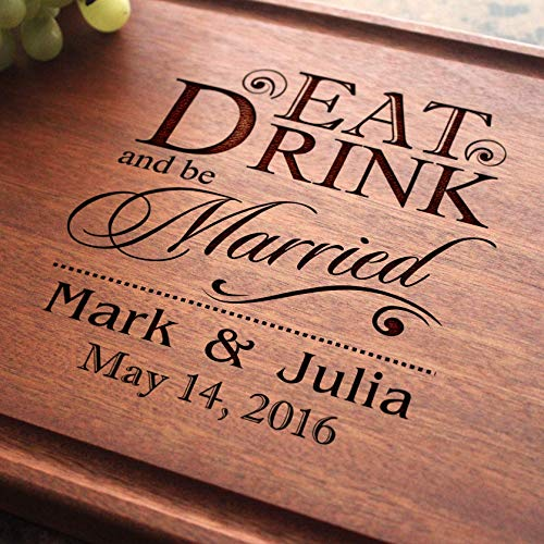 Eat Drink and be Married Personalized Engraved Cutting Board- Wedding Gift, Anniversary Gifts, Housewarming Gift,Birthday Gift, Corporate Gift, Award. #012 ()