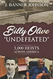 """BILLY OLIVE """"UNDEFEATED"""": 3,000 HEISTS ACROSS"""