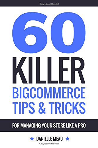 60 Killer BigCommerce Tips & Tricks for Managing Your Store Like a Pro