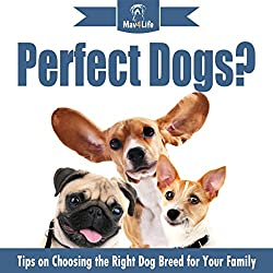 Perfect Dogs?: Tips on Choosing the Right Dog Breed for Your Family