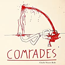 Comrades Audiobook by Charlie Weaver Rolfe Narrated by Charlie Weaver Rolfe