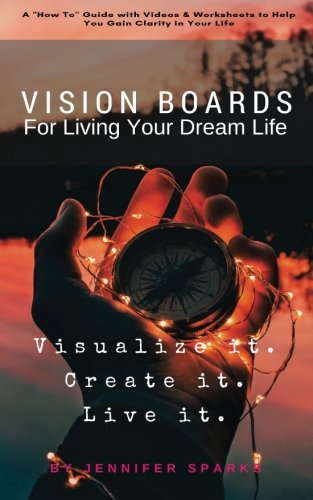 Vision Boards for Living Your Dream Life: A