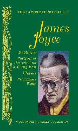The Complete Novels of James Joyce (Wordsworth Library Collection) (James Joyce And The Making Of Ulysses)
