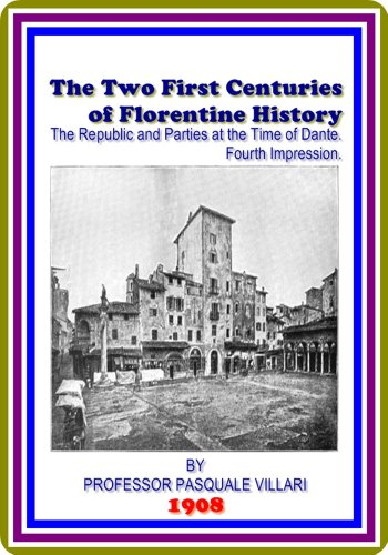 - The Two First Centuries of Florentine History / The Republic and Parties at the Time of Dante. Fourth Impression. by Pasquale Villari