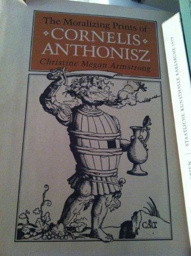 The Moralizing Prints of Cornelis Anthonisz