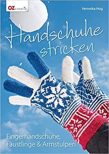 Handschuhe stricken: Fingerhandschuhe, Fäustlinge & Armstulpen ...