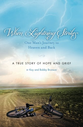 When Lightning Strikes: One Man's Journey to Heaven and Back: A True Story of Hope and Grief
