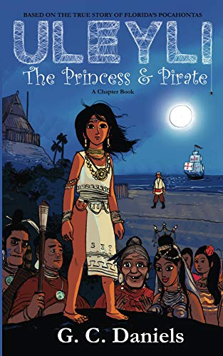 Uleyli- The Princess & Pirate (A Chapter Book): Based on the True Story of Florida's Pocahontas ()