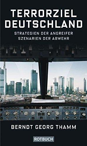 Terrorziel Deutschland: Strategien der Angreifer Szenarien der Abwehr