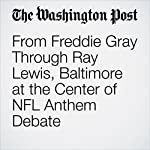 From Freddie Gray Through Ray Lewis, Baltimore at the Center of NFL Anthem Debate | Dave Sheinin
