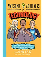 Awesome Achievers in Technology: Super and Strange Facts about 12 Almost Famous History Makers